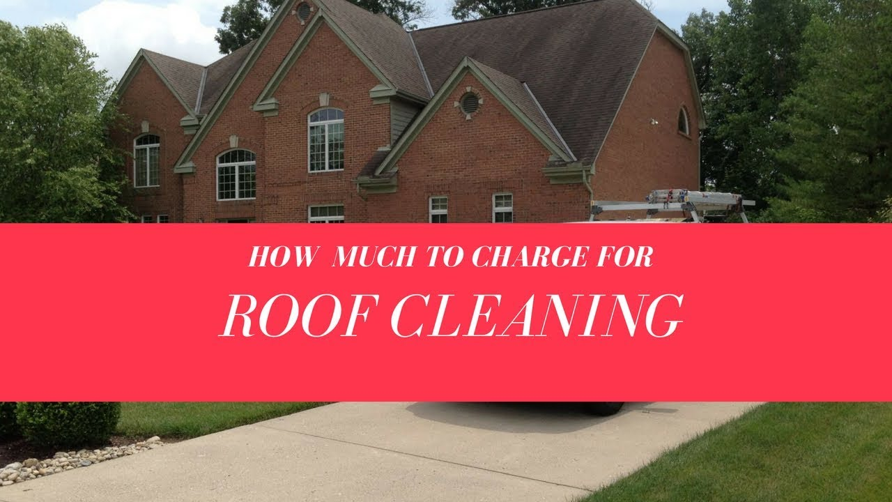 how much to charge to do roof cl - How Much To Charge To Do Roof Cleaning? Roof Cleaning Pricing
